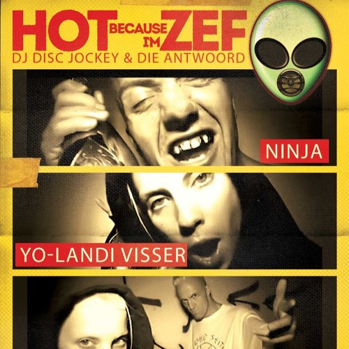 HOT BECAUSE I'M ZEF by DJ Disc Jockey & Die Antwoord