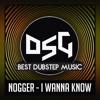 NOGGER - I Wanna Know