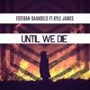 Esteban Daandels - Until We Die ( Original Mix ) Ft. Kyle James [FREE DOWNLOAD]