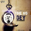 Kofi Kinaata - Time No Dey (Prod. By Kin Dee)
