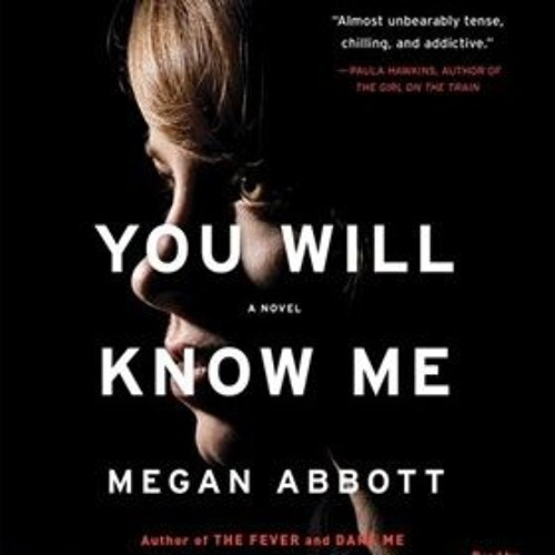 YOU WILL KNOW ME  by Megan Abbott, read by Lauren Fortgang