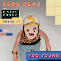 Zeds Dead - Too Young (Ft. Rivers Cuomo & Pusha T)