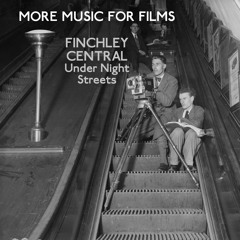 More Music For Films - Finchley Central - Under Night Streets, with Alex Niven