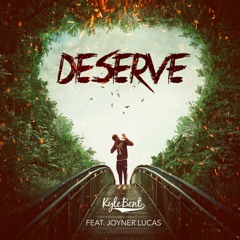 Deserve (ft. Joyner Lucas)