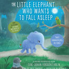 The Little Elephant Who Wants to Fall Asleep by Carl-Johan Forssén Ehrlin, read by Fred Sanders, Kathleen McInerney