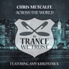 Chris Metcalfe Featuring Amy Kirkpatrick - Across The World (Extended)
