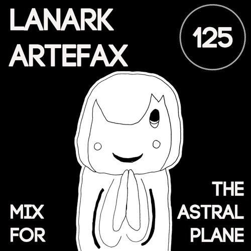 Lanark Artefax Mix For The Astral Plane