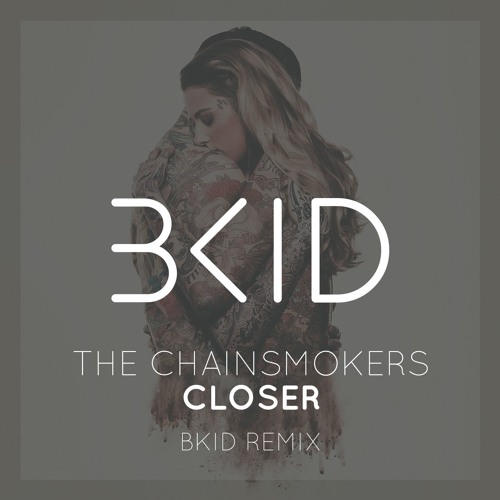 The Chainsmokers - Closer (BKID Remix) *Supported by SIGALA, CALVO, ...*