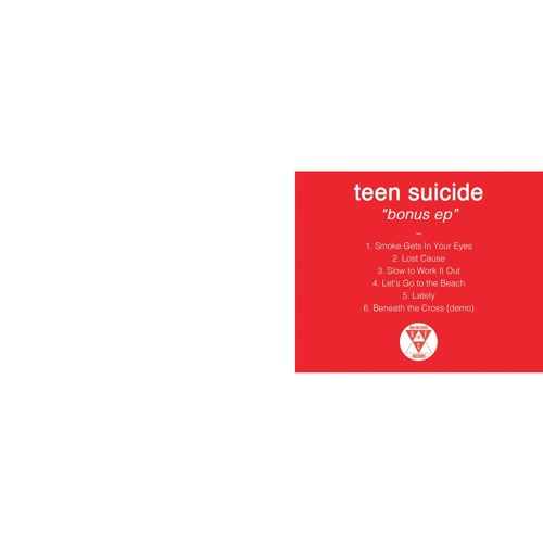 Teen Suicide - Smoke Gets In Your Eyes