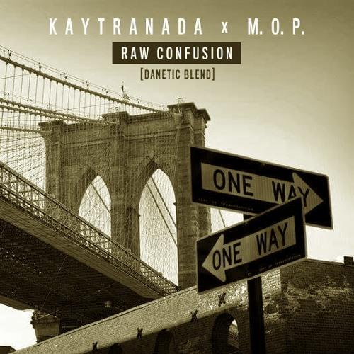 KAYTRANADA x M.O.P. - Raw Confusion [Danetic Blend]
