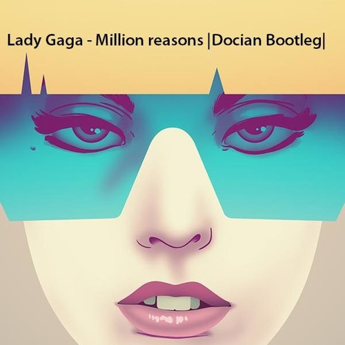 Lady Gaga - Million reasons |Docian Bootleg|