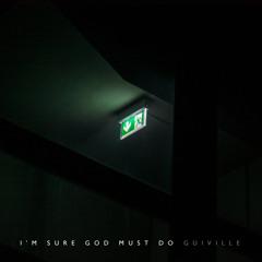 I'm Sure God Must Do