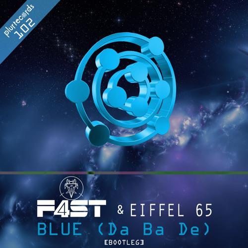F4ST, Eiffel 65 - Blue (Da Ba De) (Bootleg)