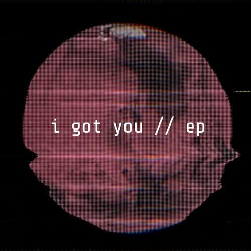i got you // ep
