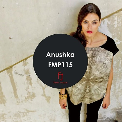 Fasten Musique Podcast 115 | Anushka