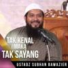 Tak Kenal Maka Tak Sayang - Ustadz Subhan Bawazier