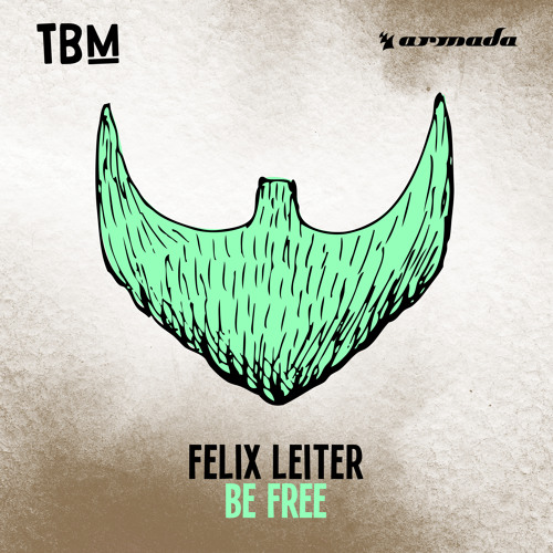 Felix Leiter - Be Free [OUT NOW]