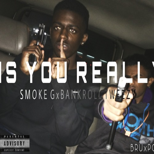 Is You Really x Bankroll Tweezy x Smoke G