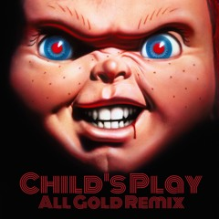 Child's Play (ALL GOLD REMIX)