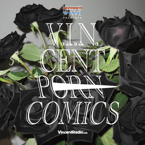 "Know Wave Presents ""V.I.N.Cent Porn Comics"" by Vincent Radio"