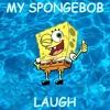 My Spongebob Laugh
