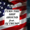 Turn The Ship Around [feat. DJ TRUMP] (New Genesis) TRUMP Theme Song