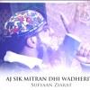Aj Sik Mitran Dhi Wadheriye - Sufyaan Ziarat
