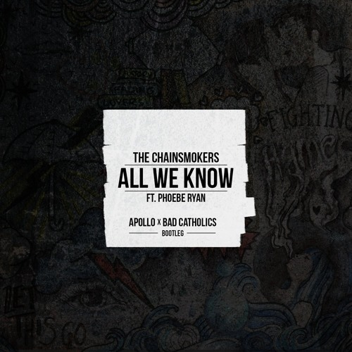The Chainsmokers- All We Know feat. Phoebe Ryan (Apollo & Bad Catholics Bootleg)
