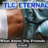 C-SAR【What About Your Friends Track】TLC ETERNAL