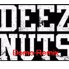 Deez Nuts  Domo Remix