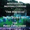 "The Moving Coffins of Christ Church, Paris Catacombs, ""The Hauncas,"" & ""Ouija Board Bill"""