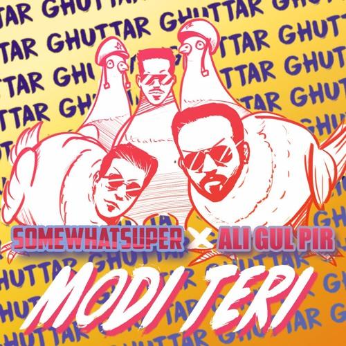 Ali Gul Pir & SomeWhatSuper - Modi Teri