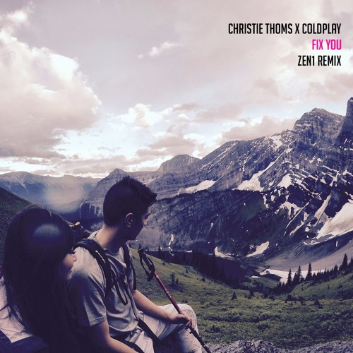 Christie Thoms x Coldplay - Fix You (ZEN1 Remix) by ZEN1