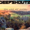 Deepshoutz - You Are My Angel (free track)