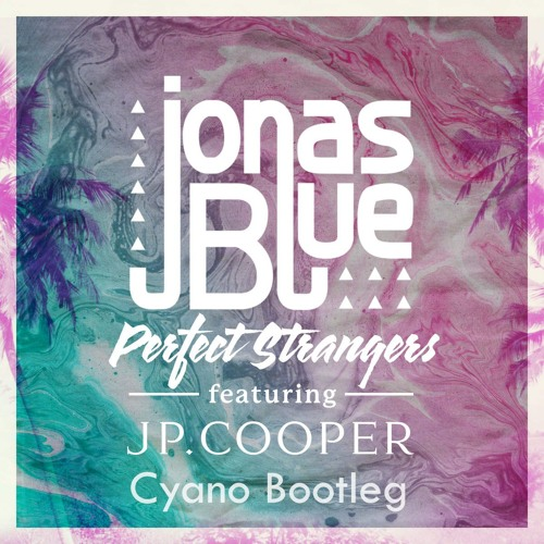 Jonas Blue Feat JP Cooper - Perfect Strangers (Preview) (Cyano Bootleg)