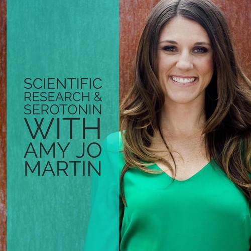 23: Scientific Research and Serotonin with Amy Jo Martin