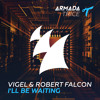 Vigel & Robert Falcon - I'll Be Waiting [OUT NOW]