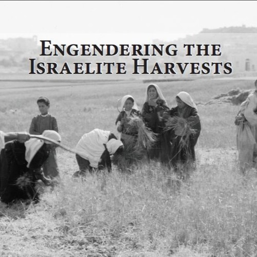 Engendering the Israelite Harvests with Jennie Ebeling