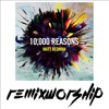 10,000 Reasons (Remix)  - Matt Redman x Remix Worship