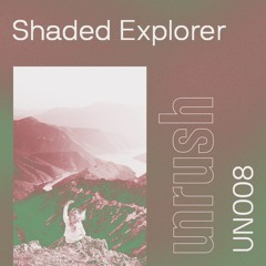 008 - Unrushed by Shaded Explorer