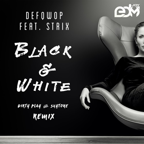 Defqwop Feat. Strix - Black & White (Dirty Play & Skytone Remix)