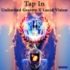 Unlimited Gravity & Lucid Vision - Tap In