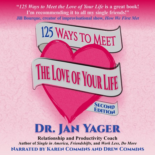 125 WAYS TO MEET THE LOVE OF YOUR LIFE by Dr. Jan Yager Narrated by Karen Commins and Drew Commins