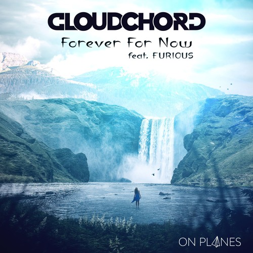 Cloudchord - Forever For Now (feat. Furious)