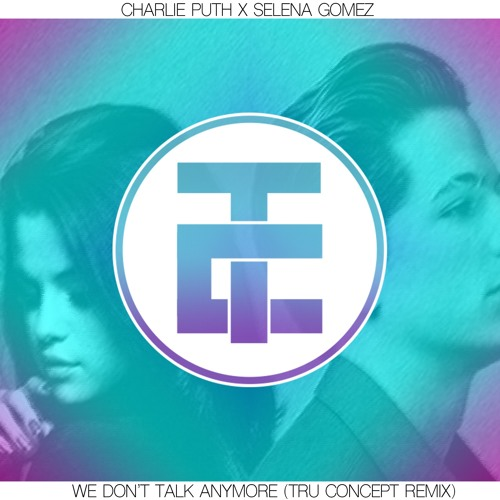 Charlie Puth x Selena Gomez - We Don't Talk Anymore (TRU Concept Remix)