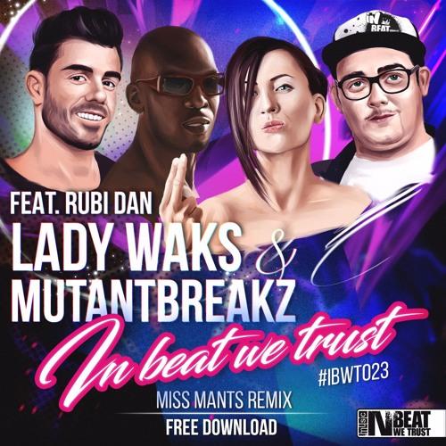 Lady Waks & Mutantbreakz Feat. Rubi Dan - In Beat We Trust (Miss Mants Remix)FREE DOWNLOAD!
