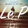 Make It To Me (Le P remix) - Sam Smith
