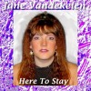 Here To Stay - {Jane Vandekelen}