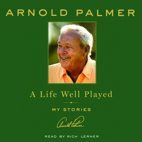 Dream, Don't Hope | A Life Well Played by Arnold Palmer