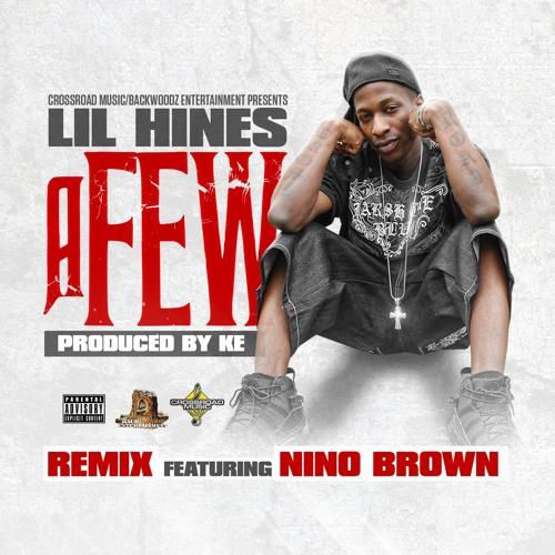 "Lil Hines X Nino Brown ""A Few"" Remix"